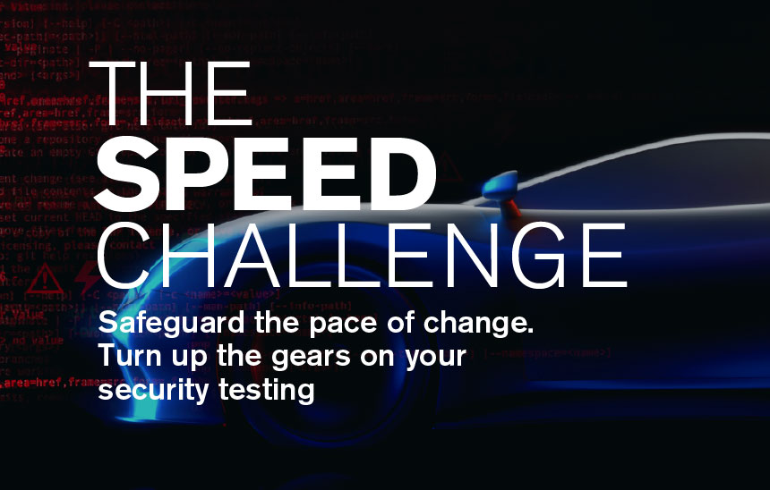 The speed challenge - safeguard the pace of change. Turn up the gears on your security testing